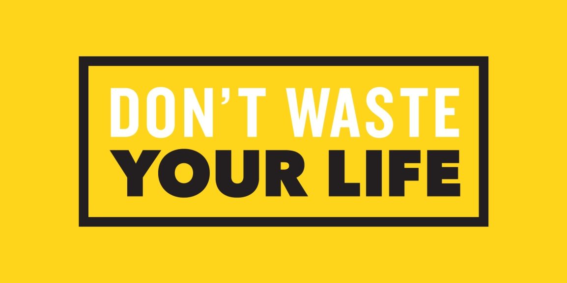 Will you Waste Your Life?